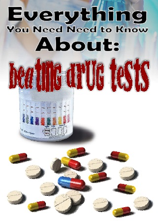 Everything You Need to Know About Beating Drug Tests