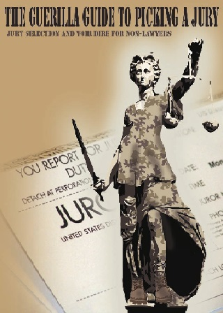 Guerrilla Guide to Picking A Jury – Jury Selection and Voir Dire For Non Lawyers